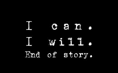 Ich kann. Ich werde. Fertig.
